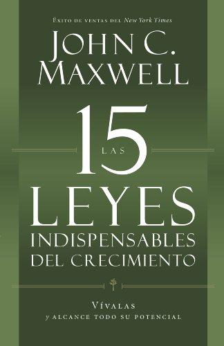 Las 15 Leyes Indispensables Del Crecimiento: Vívalas y alcance su potencial por John C. Maxwell