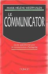 Le communicator : Guide opérationnel pour la communication d'entreprise