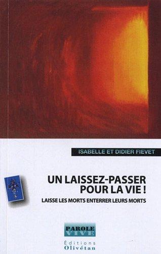 Un laissez-passer pour la vie ! : Laisse les morts enterrer leurs morts par Isabelle Fiévet, Didier Fievet