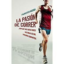 La pasión de correr: ¿Por qué nos gusta tanto? Historias de una emoción compartida