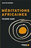 Meditations africaines: Written by Felwine Sarr, 2012 Edition, Publisher: Memoire d'Encrier [Paperback]