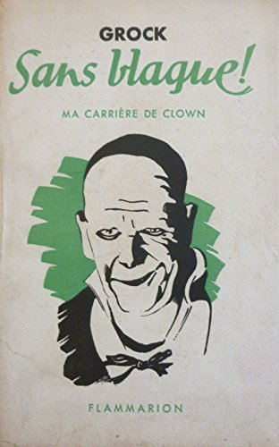 SANS BLAGUE! MA CARRIERE DE CLOWN. (SIGNED). par GROCK.