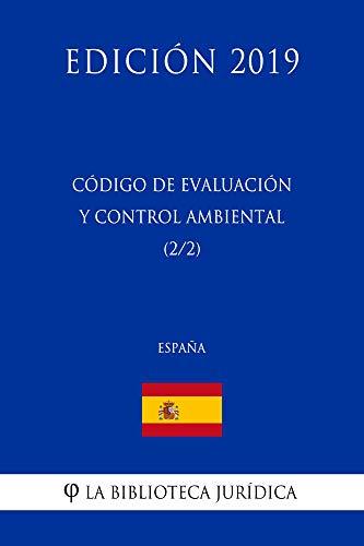 Código de Evaluación y Control Ambiental (2/2) (España) (Edición 2019) por La Biblioteca Jurídica