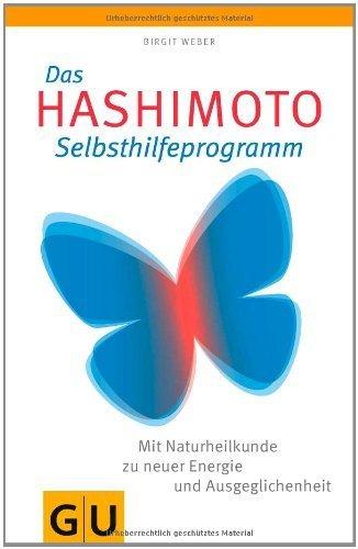 Das Hashimoto-Selbsthilfeprogramm: Mit Naturheilkunde zu neuer Energie und Ausgeglichenheit (GU Reader K.G&S) von Weber. Birgit (2012) Taschenbuch