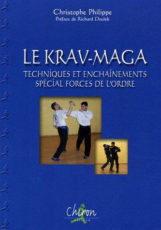 Le Krav-Maga : Tome 1, Techniques et enchaînements spécial forces de l'ordre par Christophe Philippe