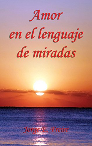 Amor en el lenguaje de miradas por Jorge E. Freire