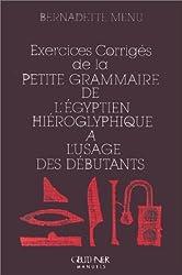 Exercices corrigés de la petite grammaire de l'égyptien hiéroglyphique à l'usage des débutants