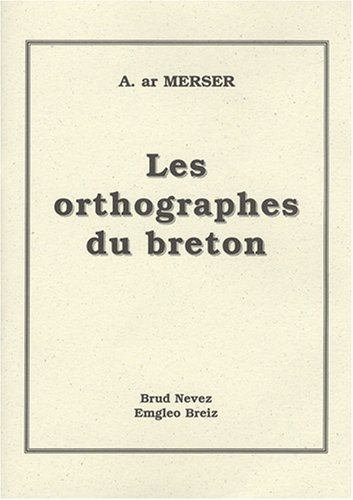 Les Orthographes du breton par Andreo ar Merser