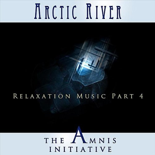 Relaxation Music, Pt. 4: Arctic River