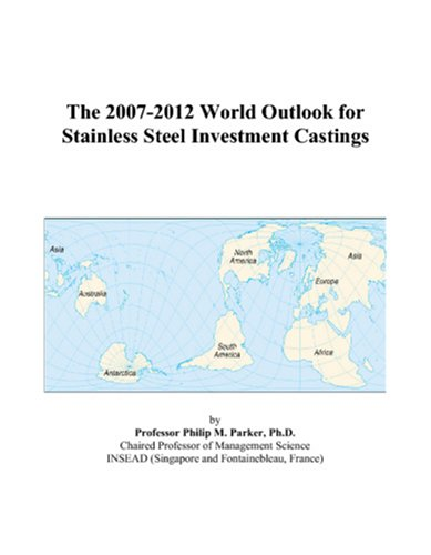 The 2007-2012 World Outlook for Stainless Steel Investment Castings