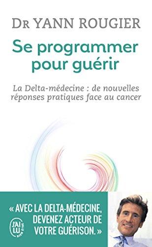 Se programmer pour gurir : La Delta-mdecine : de nouvelles rponses pratiques face au cancer