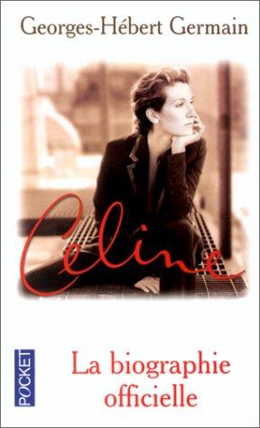 Celine : La Biographie Officielle