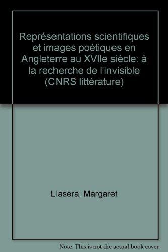 Représentations scientifiques et images poétiques en Angleterre au XVIIe siècle: à la recherche de l'invisible (CNRS littérature)