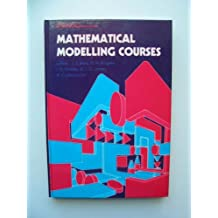Mathematical Modelling Courses (Mathematics and its Applications)
