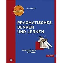 Pragmatisches Denken und Lernen. Refactor your Wetware!