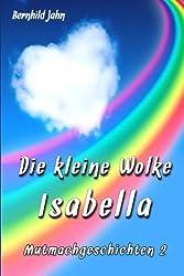 Die kleine Wolke Isabella: Mutmachgeschichten zum Vor- und Selbstlesen