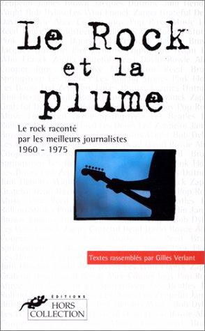 Le rock et la plume. Le rock raconté par les meilleurs journalistes, 1960-1975
