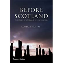 Before Scotland: The Story of Scotland Before History by Alistar Moffat (2005-04-01)