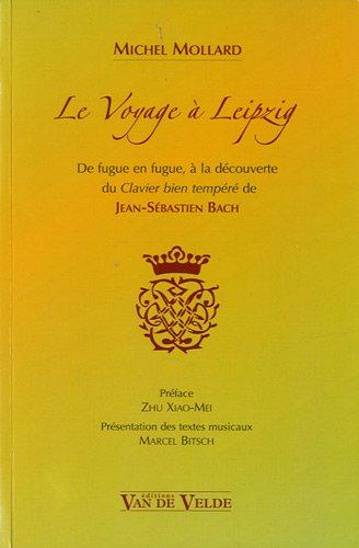 Le Voyage à Leipzig : De fugue en fugue, à la découverte du Clavier bien tempéré de Jean-Sébastien Bach par Michel Mollard