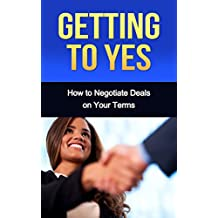 Getting to Yes: How to Negotiate Deals on Your Terms (getting to yes, negotiating, negotiation, argument, discussion, debate, business) (English Edition)