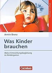 Was Kinder brauchen (9. Auflage): Aktive Entwicklungsbegleitung im Kindergarten
