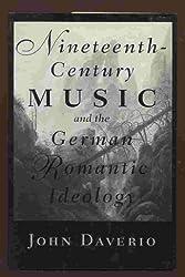 Nineteenth-Century Music and the German Romantic Ideology by John Daverio (1993-09-01)