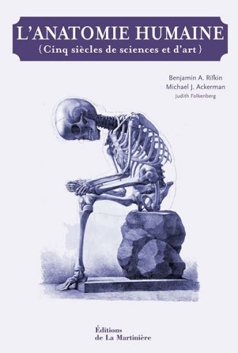 L'anatomie humaine : Cinq siècles de sciences et d'art por Benjamin A. Rifkin