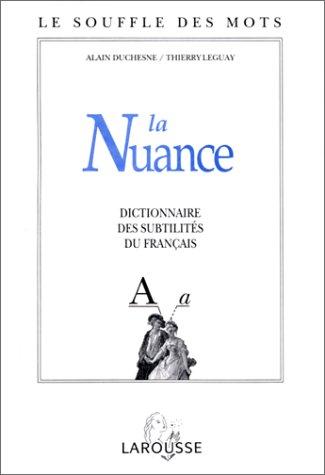 LA NUANCE. Dictionnaire des subtilités du français
