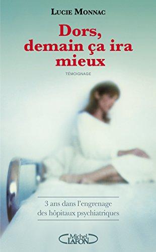 Dors, demain ça ira mieux - 3 ans dans l'engrenage des hôpitaux psychiatriques par Lucie Monnac