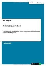»Schwarze Abwehr«?: Das Wirken der »Organisation Consul« im paramilitärischen Umfeld der Zwischenkriegszeit