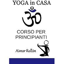 Yoga in casa: Corso per principianti (Italian Edition)