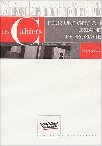 Les Cahiers de Profession Banlieue, Mars 2002 : Pour une gestion urbaine de proximité : Cucle de qualification 8, 15 et 22 mars 2002 par Barbara Allen