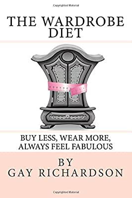 The Wardrobe Diet: Using the art of dressing to motivate you to maintain the same size produced by CreateSpace Independent Publishing Platform - quick delivery from UK.