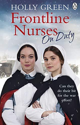 Frontline Nurses On Duty: A moving and emotional historical novel (Frontline Nurses Series, Band 4)