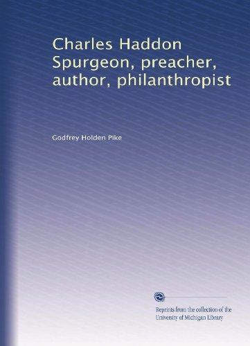 Charles Haddon Spurgeon, preacher, author, philanthropist