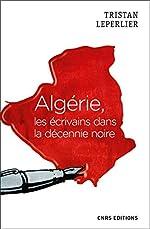 Algérie, les écrivains de la décennie noire de Tristan Leperlier