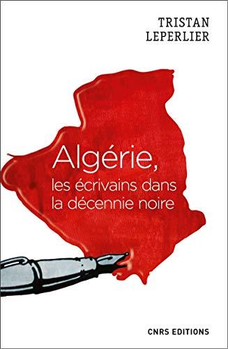 Algérie, les écrivains de la décennie noire par Tristan Leperlier