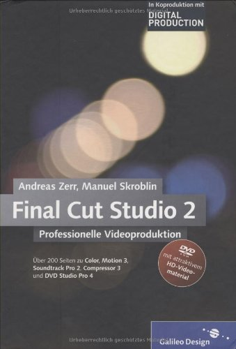 Galileo Design Final Cut Studio 2 Professionelle Videoproduktion: Final Cut Pro 6 im Workflow mit Color, Motion 3, Soundtrack Pro 2, Compressor 3 und DVD Studio Pro 4 (Galileo Design)