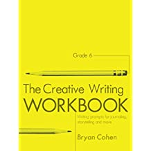The Creative Writing Workbook, Grade 6: Writing Prompts for Journaling, Storytelling and More (The Writing Prompts Workbook Series 18) (English Edition)