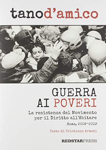 Guerra ai poveri. La ressitenza del Movimento per il Diritto all'Abitare (Roma, 2009-2019). Ediz. illustrata