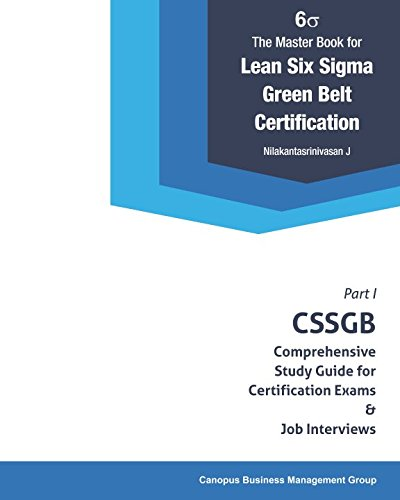 The Master Book for Lean Six Sigma Green Belt Certification: CSSGB Comprehensive Study Guide for Certification Exams and Job Interviews (CSSGB Certification Series, Band 1) -