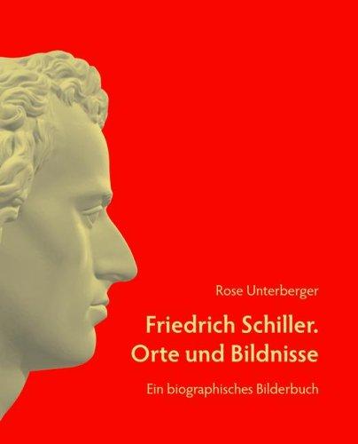 Friedrich Schiller. Orte und Bildnisse: Ein biographisches Bilderbuch