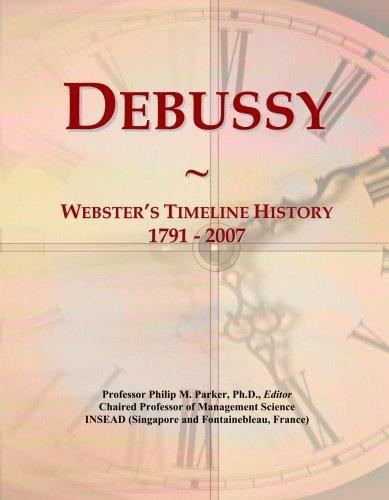 Debussy: Webster's Timeline History, 1791-2007