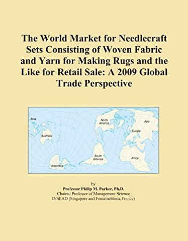 The World Market for Needlecraft Sets Consisting of Woven Fabric and Yarn for Making Rugs and the Like for Retail Sale: A 2009 Global Trade Perspective