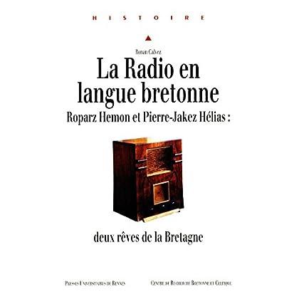 La Radio en langue bretonne: Roparz Hemon et Pierre-Jakez Hélias: deux rêves de la Bretagne (Histoire)