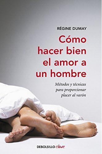 Cómo hacer bien el amor a un hombre: Métodos y técnicas para proporcionar placer al varón