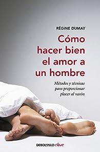 Cómo hacer bien el amor a un hombre: Métodos y técnicas para proporcionar placer al varón par Anne Hooper
