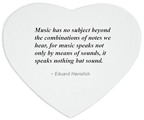 Heartshaped Mousepad with Music has no subject beyond the combinations of notes we hear, for music speaks not only by means of sounds, it speaks nothing but sound.