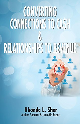 Converting Connections to Ca$h & Relationships to Revenue: Connections That Count