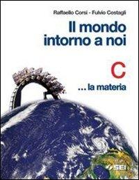 Il mondo intorno a noi. Volume C: La materia. Per la Scuola media